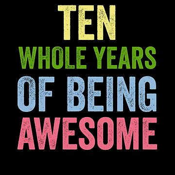 Birthday 10 Years Of Being Awesome by with-care