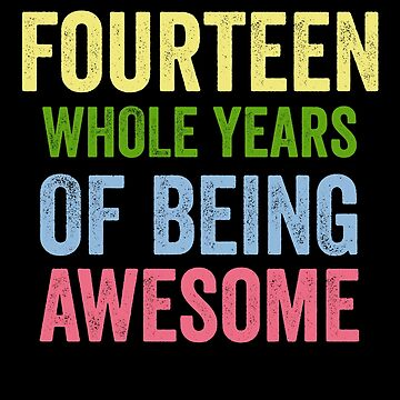Birthday 14 Years Of Being Awesome by with-care