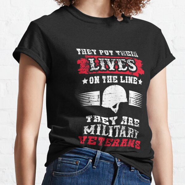 They Put Their Lives On The Line Military Veterans Classic T-Shirt