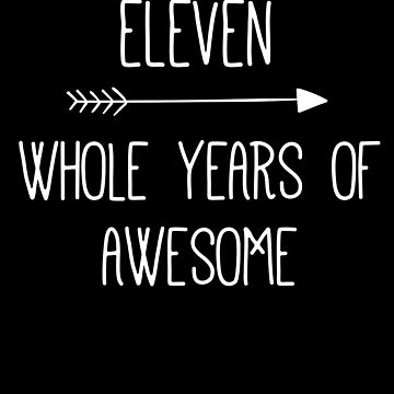 Birthday 11 Whole Years Of Awesome by with-care