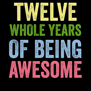 Birthday 12 Years Of Being Awesome by with-care