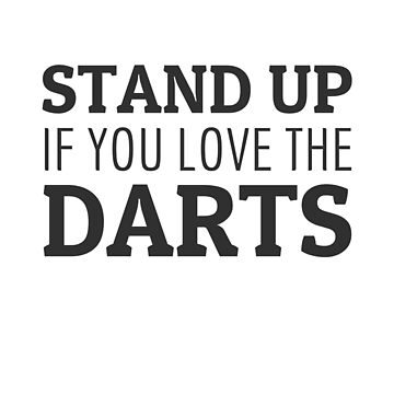 Stand Up If you love the darts player darts fans by Team150Designz