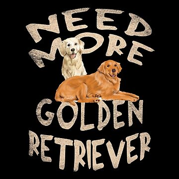 Need More Golden Retriever by ockshirts