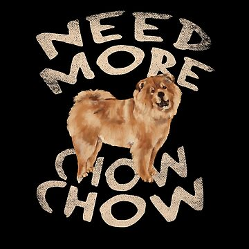 Need More Chow-chow by ockshirts