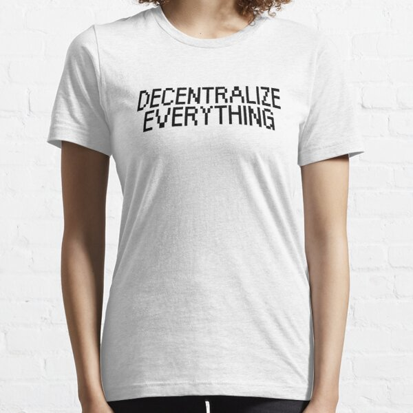 """""""Decentralize Everything"""" Quote Essential T-Shirt"""