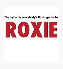 Chicago - The Name Of Everybody's Lips is Gonna Be Roxie Photographic Print