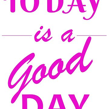 Today is a good day by dechap