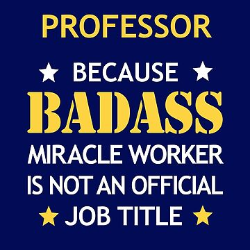Professor Badass Birthday Funny Christmas Cool Gift by smily-tees