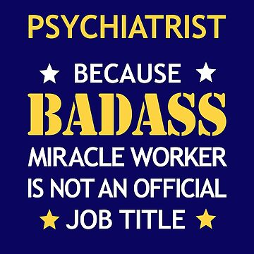Psychiatrist Badass Birthday Funny Christmas Cool Gift by smily-tees