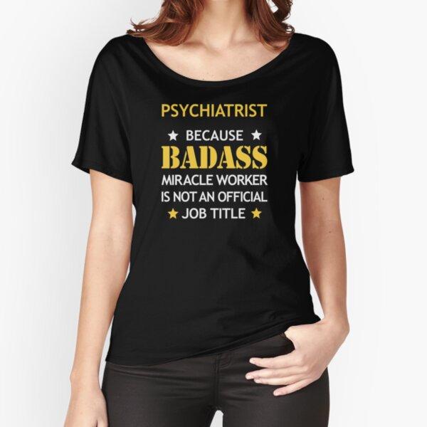 Psychiatre Badass anniversaire cadeau drôle de Noël drôle T-shirt coupe relax
