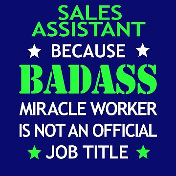 Sales Assistant Badass Birthday Funny Christmas Cool Gift by smily-tees