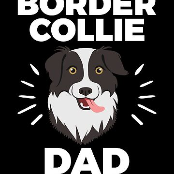 Border Collie Dad - for Men and Boys who are Border Collie Dog Owners by EstelleStar