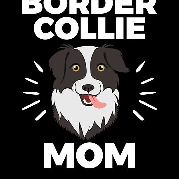 Border Collie Mom for Women, Girls, Dog Owners by EstelleStar
