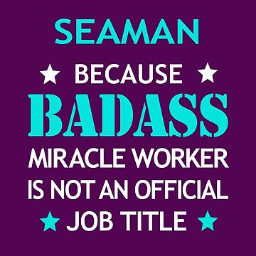 Seaman Badass Birthday Funny Christmas Cool Gift by smily-tees