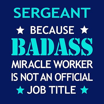 Sergeant Badass Birthday Funny Christmas Cool Gift by smily-tees