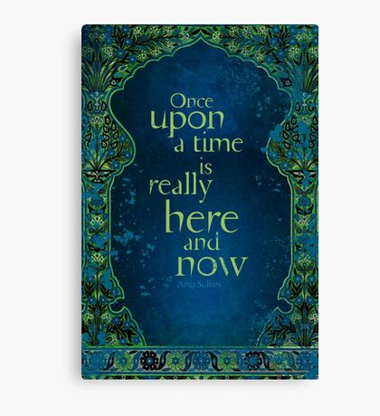Once Upon a Time is Really Here and Now Canvas Print