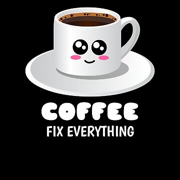 Coffee Fix Everything Funny Coffee Pun by DogBoo