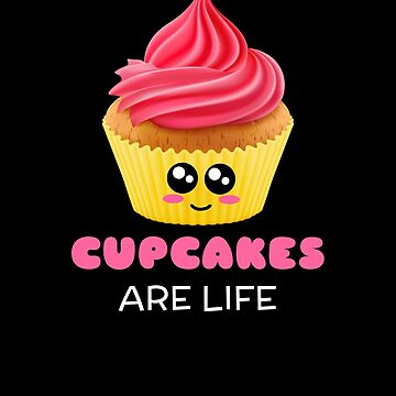 Cupcakes Are Life Cute Cupcake Pun by DogBoo