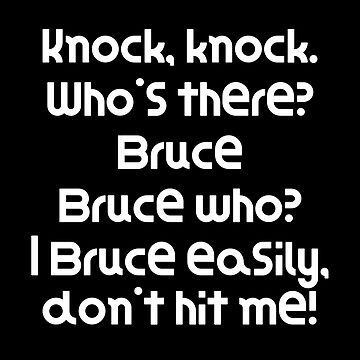 Funny Knock Knock Joke Knock, knock. Who's there? Bruce Bruce who? I Bruce easily, don't hit me! by DogBoo