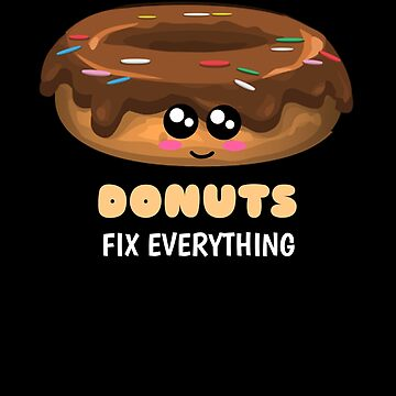 Donuts Fix Everything Funny Donut Pun by DogBoo