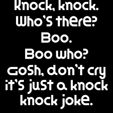 Funny Knock Knock Joke Knock, knock. Who's there? Boo. Boo who? Gosh, don't cry it's just a knock kn by DogBoo