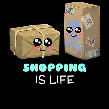 Shopping Is Life Funny Online Shopping Pun by DogBoo