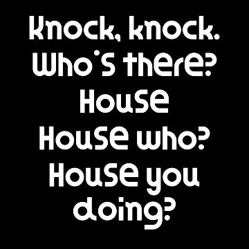 Funny Knock Knock Joke Knock, knock. Who's there? House House who? House you doing? by DogBoo
