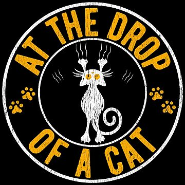 Drop Of A Cat Funny Cat Lover Art by pbng80