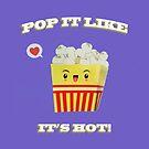 Pop it like it's hot popcorn by viCdesign