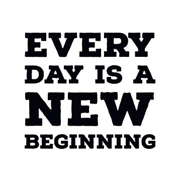 Every day is a new beginning by IdeasForArtists