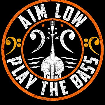 Aim Low Play The Bass Guitarist Design by pbng80