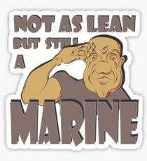 NOT AS LEAN BUT STILL A MARINE Sticker