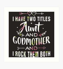 i have two titles aunt and godmother and i rock th Art Print