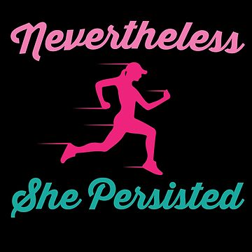 'Nevertheless She Persisted' Great Feminist Gift  by leyogi