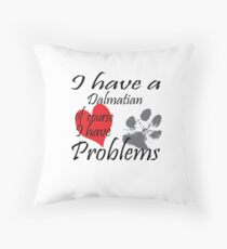 I have a Dalmatian of course I have problems Throw Pillow