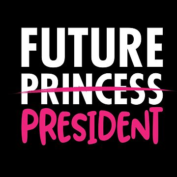 'Future Princess President' Great Feminist Gift  by leyogi