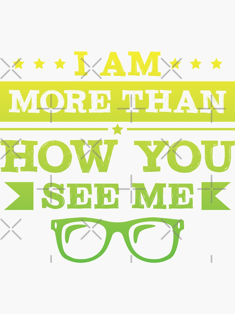 I Am More Than How You See Me by SavvyTurtle