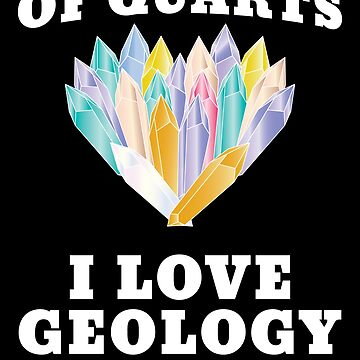 'Of Quartz I Love Geology' Cool Geology Gift  by leyogi