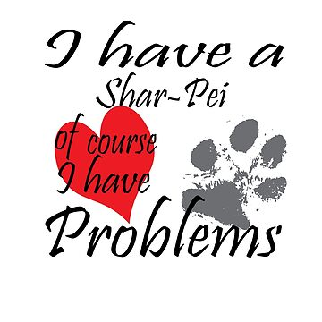 I have a Shar-Pei of course I have problems by handcraftline