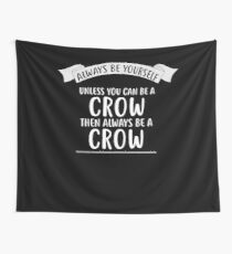 Always be Yourself Unless You Can be a CROW T-Shirt Funny Wall Tapestry