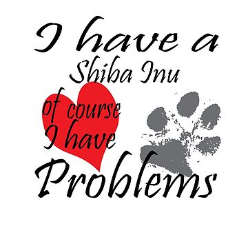 I have a Shiba Inu of course I have problems by handcraftline