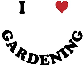 I love gardening by Vectorqueen