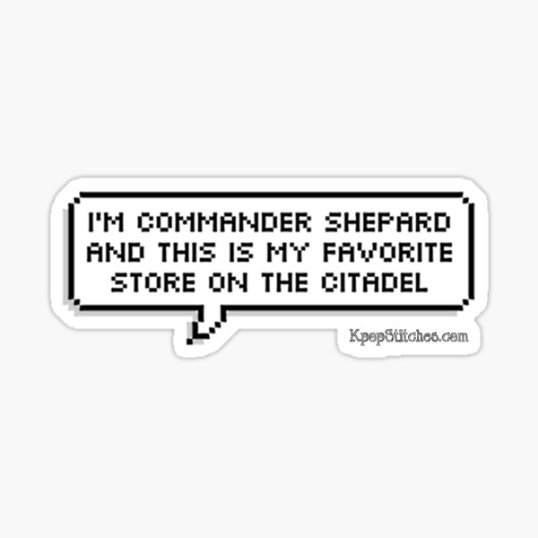 Mass Effect: I'm Commander Shepard and this is my favorite store on the Citadel Sticker
