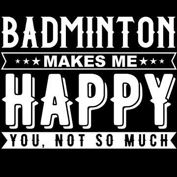 Badminton Makes Me Happy by LarkDesigns