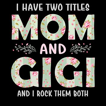 I Have Two Titles Mom and Gigi Floral Grandma Mothers Day by JapaneseInkArt