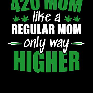 Weed mom, like a regular mom only way higher by hadicazvysavaca