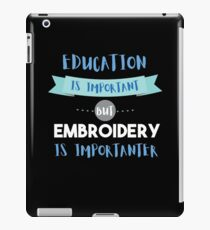 Education Is Important but Embroidery Is Importanter iPad Case/Skin