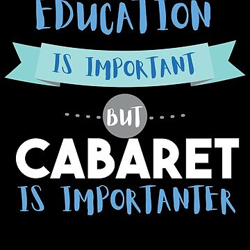 Education Is Important but Cabaret Is Importanter by epicshirts