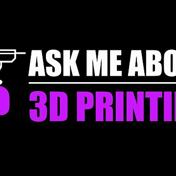 3D Printing - Ask me about my 3D Printer Gift Idea by vicoli-shirts