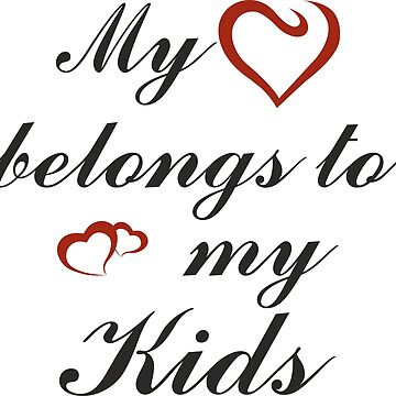 My heart belongs to my Kids by choppy777